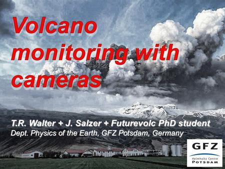 T.R. Walter + J. Salzer + Futurevolc PhD student Dept. Physics of the Earth, GFZ Potsdam, Germany.