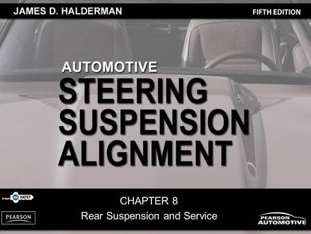CHAPTER 8 Rear Suspension and Service. Automotive Steering, Suspension and Alignment, 5/e By James D. Halderman Copyright © 2010, 2008, 2004, 2000, 1995.