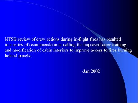 NTSB review of crew actions during in-flight fires has resulted in a series of recommendations calling for improved crew training and modification of cabin.
