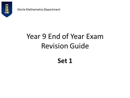 Worle Mathematics Department Year 9 End of Year Exam Revision Guide Set 1.