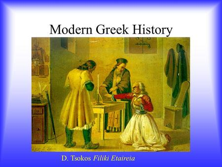 Modern Greek History D. Tsokos Filiki Etaireia. Before the Revolution The Greek war of independence (1821- 1830) was motivated by the desire for self-