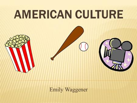 American Culture Emily Waggener.