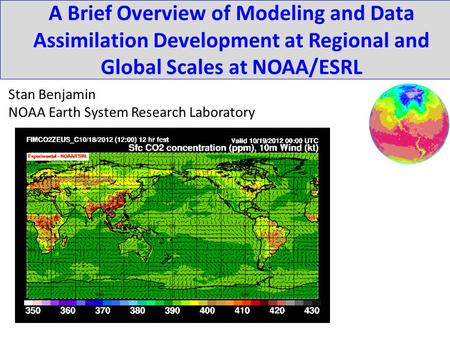 A Brief Overview of Modeling and Data Assimilation Development at Regional and Global Scales at NOAA/ESRL Stan Benjamin NOAA Earth System Research Laboratory.
