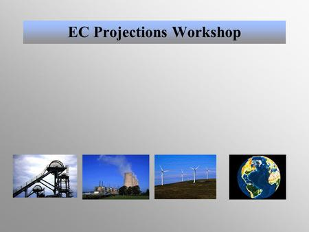 EC Projections Workshop. Energy Paper 68 – baseline energy and CO 2 projections, 2000 – 2020, published by DTI, November 2000. No plans to revise projections.
