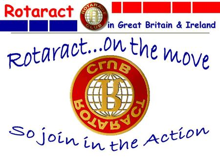 Rotaract in Great Britain & Ireland. Rotaract 2003/04 – not net loss of clubs for first time in 15 years formed 9 new clubs & re-launched 4 from 0 membership.