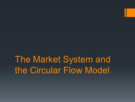 The Market System and the Circular Flow Model. Economic System Functions  Set of institutional arrangements  Coordinating mechanism  Differ based on: