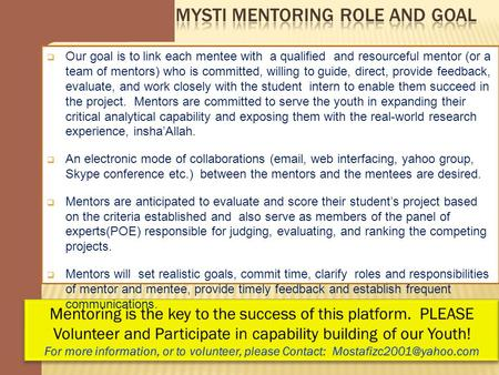  Our goal is to link each mentee with a qualified and resourceful mentor (or a team of mentors) who is committed, willing to guide, direct, provide feedback,