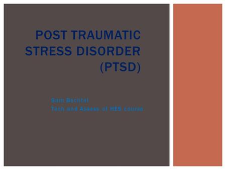 Sam Bechtel Tech and Assess of HES course POST TRAUMATIC STRESS DISORDER (PTSD)