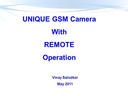 UNIQUE GSM Camera With REMOTE Operation Vinay Salodkar May 2011.