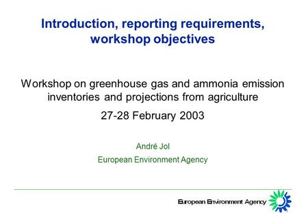 1 Introduction, reporting requirements, workshop objectives Workshop on greenhouse gas and ammonia emission inventories and projections from agriculture.