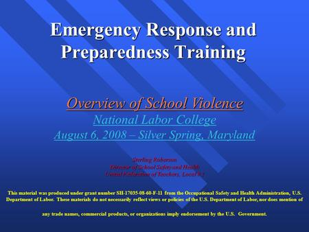 Emergency Response and Preparedness Training Overview of School Violence National Labor College August 6, 2008 – Silver Spring, Maryland Sterling Roberson.