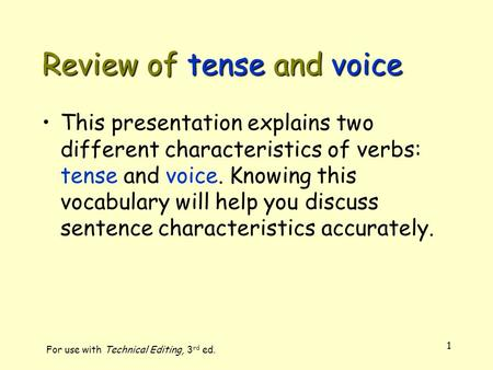 1 Review of tense and voice This presentation explains two different characteristics of verbs: tense and voice. Knowing this vocabulary will help you discuss.