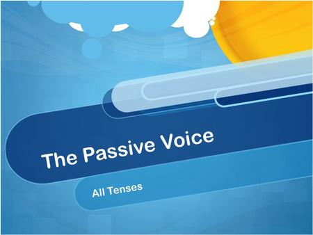 The Passive Voice All Tenses.