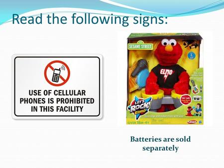 Read the following signs: Batteries are sold separately.