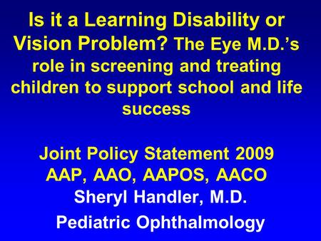 Is it a Learning Disability or Vision Problem? The Eye M.D.'s role in screening and treating children to support school and life success Joint Policy Statement.