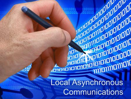 Local Asynchronous Communications. Bit-wise data transmission Data transmission requires: Encoding bits as energy Transmitting energy through medium Decoding.