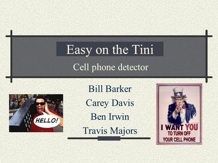 Easy on the Tini Bill Barker Carey Davis Ben Irwin Travis Majors Cell phone detector.