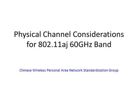 Physical Channel Considerations for 802.11aj 60GHz Band Chinese Wireless Personal Area Network Standardization Group.