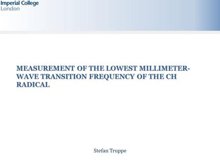 Stefan Truppe MEASUREMENT OF THE LOWEST MILLIMETER- WAVE TRANSITION FREQUENCY OF THE CH RADICAL.