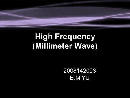 High Frequency (Millimeter Wave) 2008142093 B.M YU.
