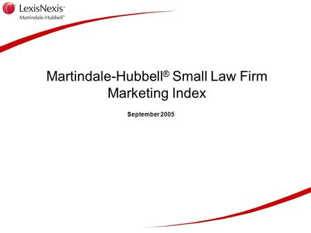 Martindale-Hubbell ® Small Law Firm Marketing Index September 2005.