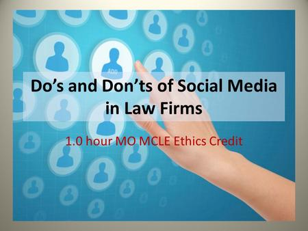 Do's and Don'ts of Social Media in Law Firms 1.0 hour MO MCLE Ethics Credit.