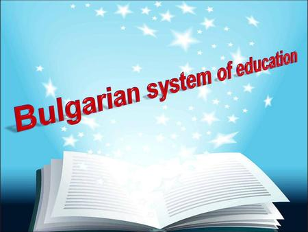 Main features The Bulgarian constitution stipulates that: (1) Everyone has the right of education. (2) School attendance up to the age of 16 is obligatory.