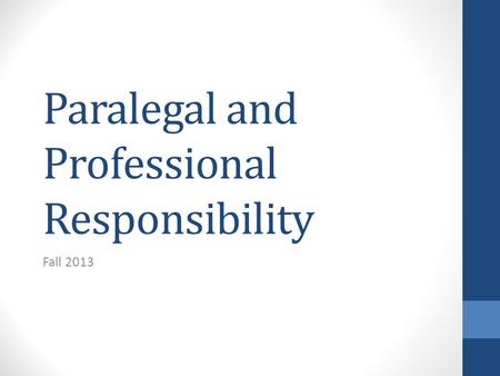 Paralegal and Professional Responsibility Fall 2013.