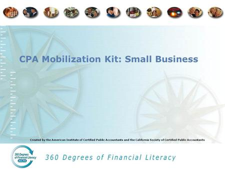 Created by the American Institute of Certified Public Accountants and the California Society of Certified Public Accountants CPA Mobilization Kit: Small.