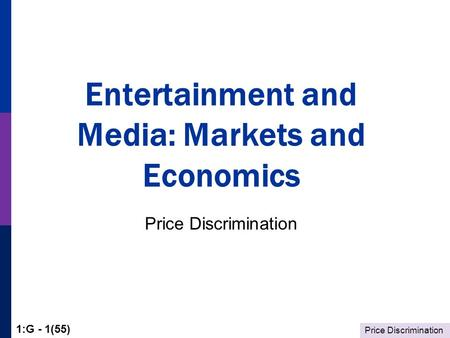 Price Discrimination 1:G - 1(55) Entertainment and Media: Markets and Economics Price Discrimination.