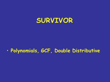 SURVIVOR Polynomials, GCF, Double Distributive. Simplify the expression below 2y + 3 – 5y – 2 a. 3y + 1 b. -3y-1 c. -3y + 1 d. 3y -1.