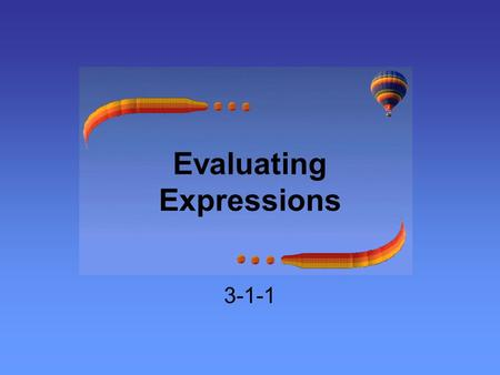 Evaluating Expressions 3-1-1. Expressions An expression is variables and operations. Equations have equal signs and could be solved. An expression can.