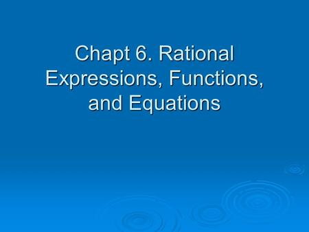 Chapt 6. Rational Expressions, Functions, and Equations.