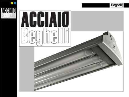WHAT IS ACCIAIO ? Acciaio Beghelli is a water and shock proof T5 and T8 steel & glass lighting fixture featuring an innovative fast installation, easy.