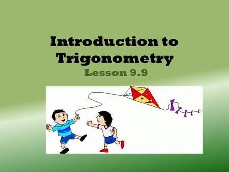 Introduction to Trigonometry Lesson 9.9. What is Trigonometry? The shape of a right triangle is determined by the value of either of the other two angles.
