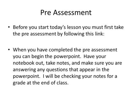 Pre Assessment Before you start today's lesson you must first take the pre assessment by following this link: When you have completed the pre assessment.