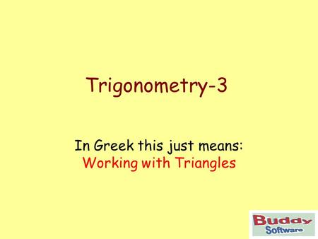 Trigonometry-3 In Greek this just means: Working with Triangles.