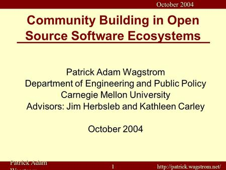 Patrick Adam Wagstrom  October 2004 Community Building in Open Source Software Ecosystems Patrick Adam Wagstrom Department.
