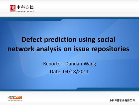 Defect prediction using social network analysis on issue repositories Reporter: Dandan Wang Date: 04/18/2011.