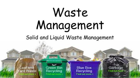 Waste Management Solid and Liquid Waste Management.