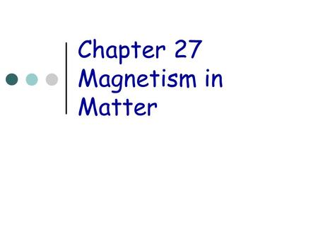 Chapter 27 Magnetism in Matter. Topics Magnetization Saturation magnetization Types of materials.