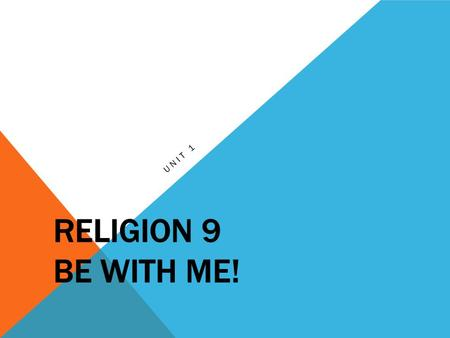 Religion 9 Be with Me! Unit 1.