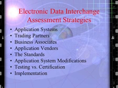 Electronic Data Interchange Assessment Strategies Application Systems Trading Partners Business Associates Application Vendors The Standards Application.