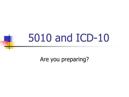 5010 and ICD-10 Are you preparing?. Who are Covered Entities? Health care provider that conducts certain transactions in electronic format Clearinghouse.