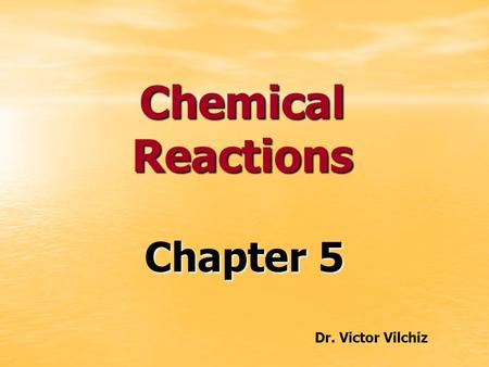 Chemical Reactions Chapter 5 Dr. Victor Vilchiz. Types of Chemical Reactions Acid-Base Reactions Neutralization Reactions Neutralization Reactions In.