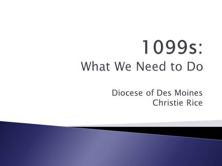 Diocese of Des Moines Christie Rice.  Miscellaneous Income ◦ Report payments ≥ $600: (Checks dated Jan 1- Dec 31)  Rents  Services, including incidental.