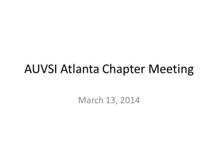 AUVSI Atlanta Chapter Meeting March 13, 2014. Agenda 1.Atlanta Chapter VP Election 2.Upcoming Events 3.Unmanned Ag Conference 4.Unmanned Ag Committee.
