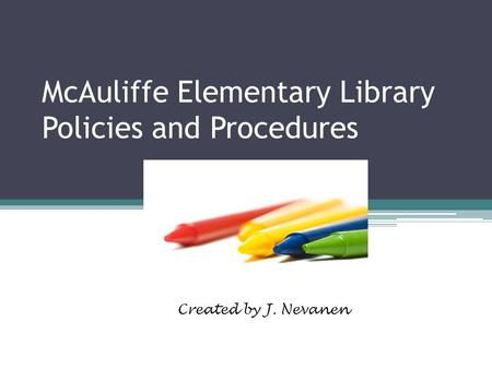McAuliffe Elementary Library Policies and Procedures Created by J. Nevanen.