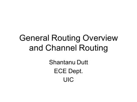 General Routing Overview and Channel Routing