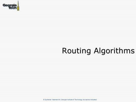 © Sudhakar Yalamanchili, Georgia Institute of Technology (except as indicated) Routing Algorithms.